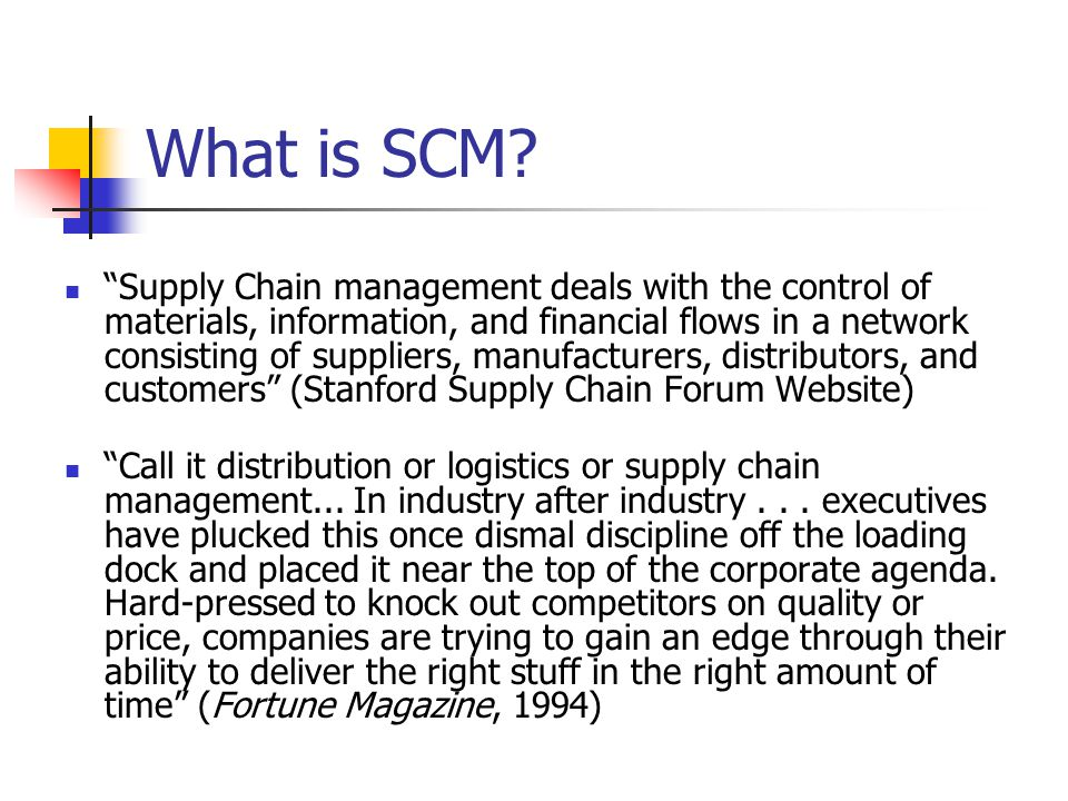 "What is SCM? ""Supply Chain management deals with the control of materials, information, and financial flows in a network consisting of suppliers, manu"