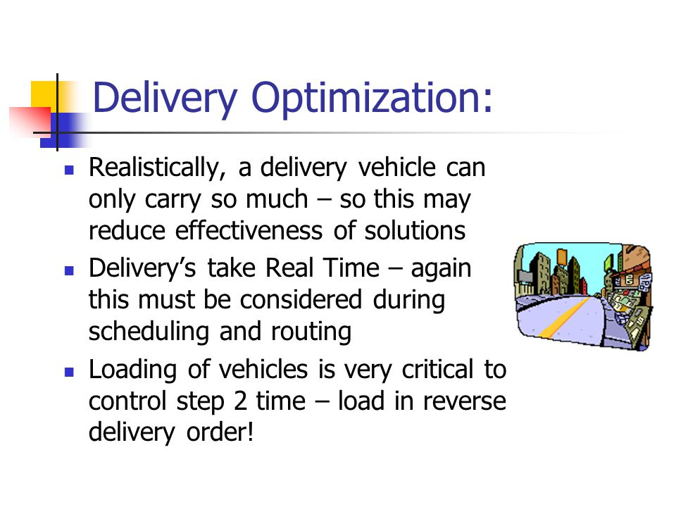 Delivery Optimization: Realistically, a delivery vehicle can only carry so much – so this may reduce effectiveness of solutions Delivery's take Real T