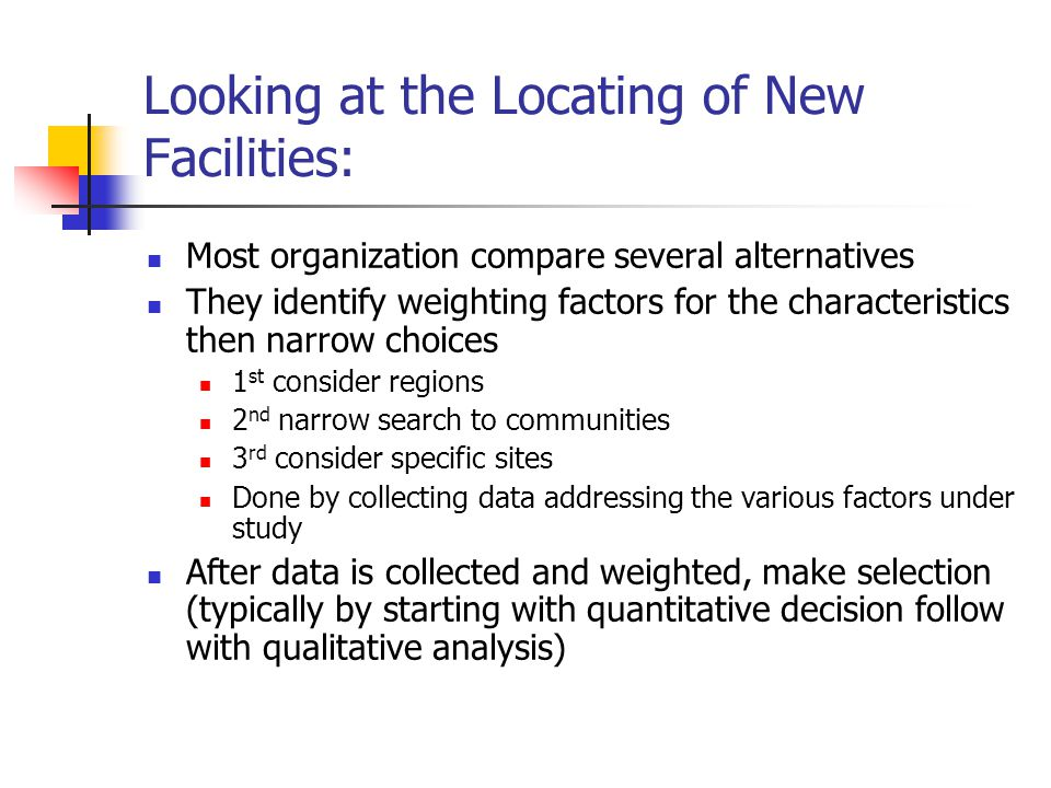 Looking at the Locating of New Facilities: Most organization compare several alternatives They identify weighting factors for the characteristics then