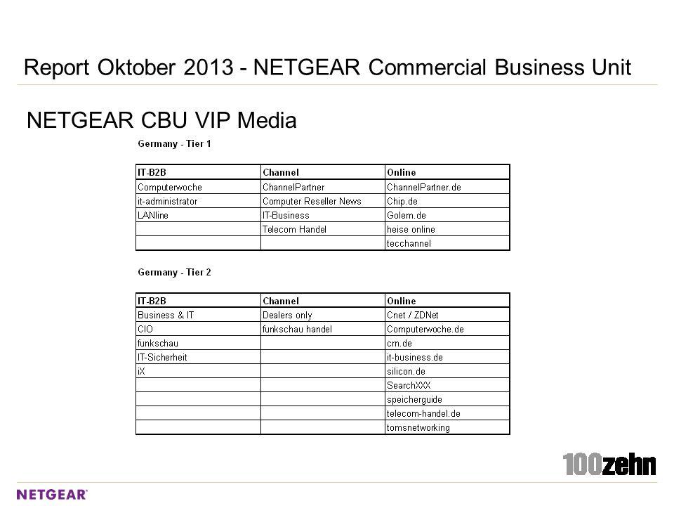 Report Oktober 2013 - NETGEAR Commercial Business Unit NETGEAR CBU VIP Media