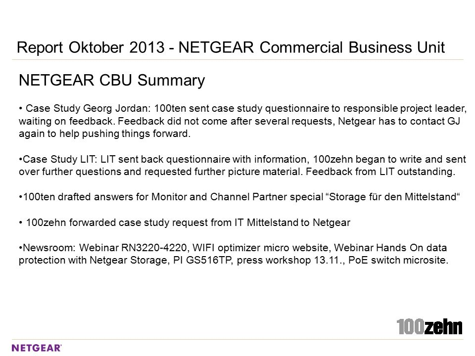 Report Oktober 2013 - NETGEAR Commercial Business Unit NETGEAR CBU Summary Case Study Georg Jordan: 100ten sent case study questionnaire to responsible project leader, waiting on feedback.