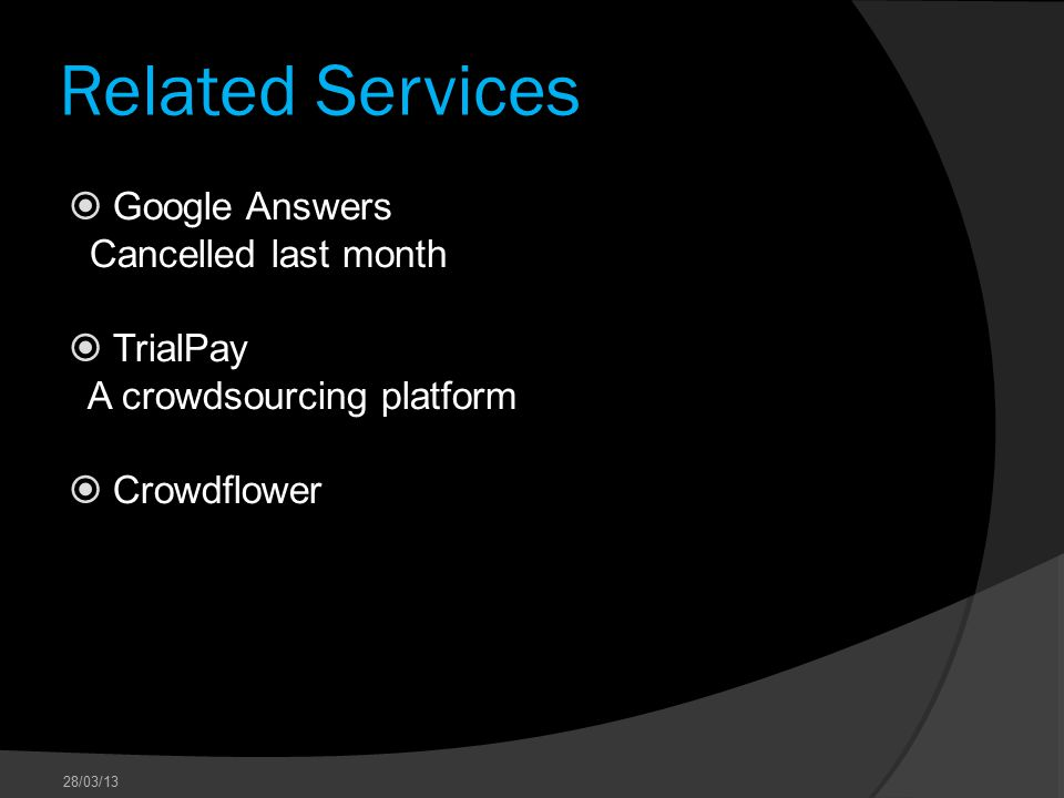 Related Services  Google Answers Cancelled last month  TrialPay A crowdsourcing platform  Crowdflower 28/03/13