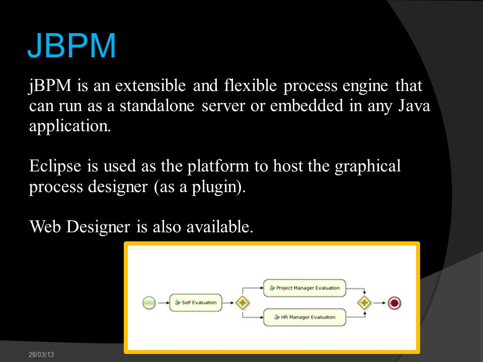 JBPM jBPM is an extensible and flexible process engine that can run as a standalone server or embedded in any Java application.