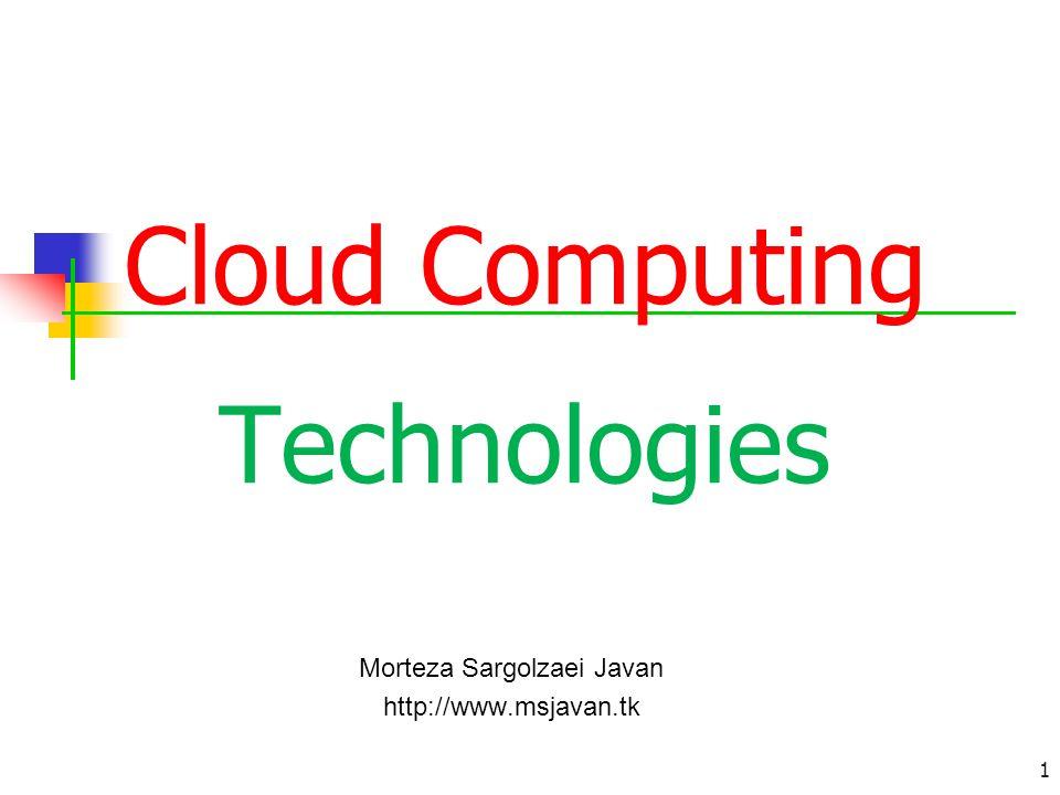 Cloud Computing Technologies Morteza Sargolzaei Javan http://www.msjavan.tk بسمه تعالِِي 1