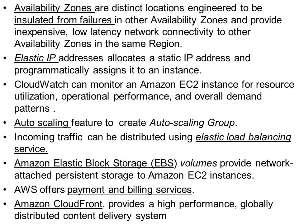 Availability Zones are distinct locations engineered to be insulated from failures in other Availability Zones and provide inexpensive, low latency ne