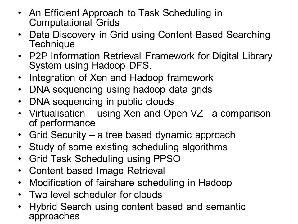 An Efficient Approach to Task Scheduling in Computational Grids Data Discovery in Grid using Content Based Searching Technique P2P Information Retriev