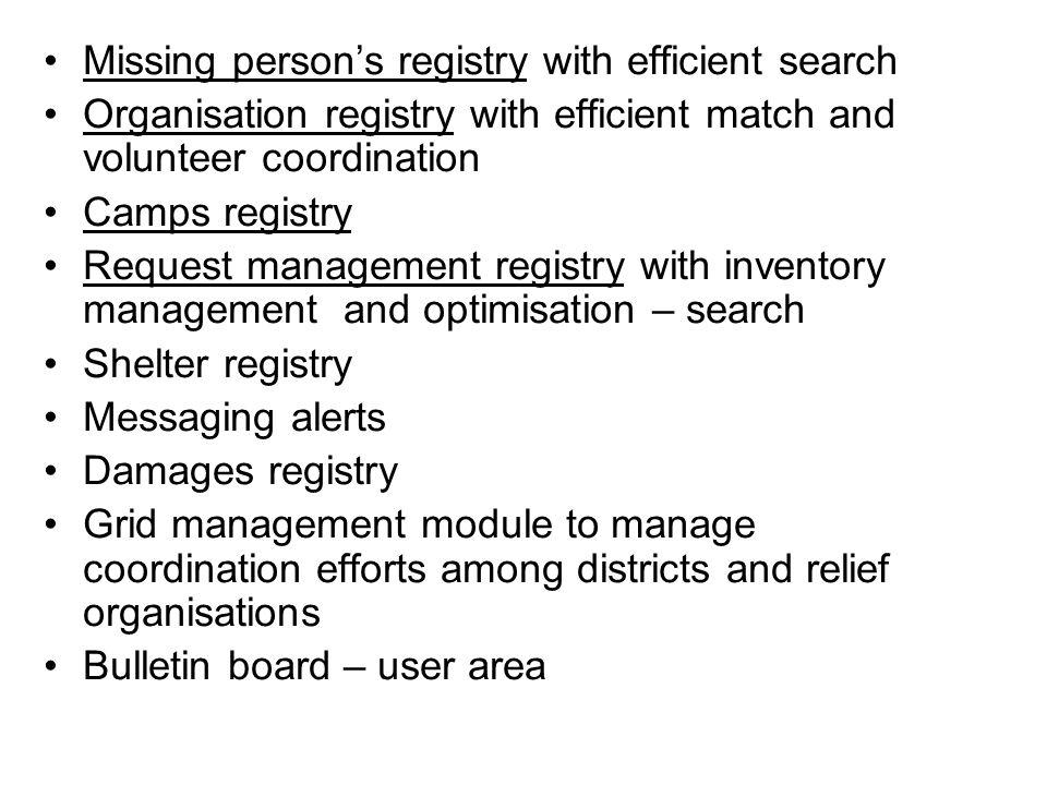 Missing person's registry with efficient search Organisation registry with efficient match and volunteer coordination Camps registry Request managemen