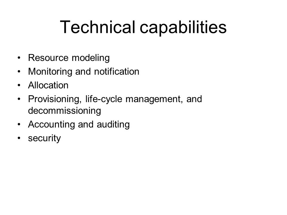Technical capabilities Resource modeling Monitoring and notification Allocation Provisioning, life-cycle management, and decommissioning Accounting an