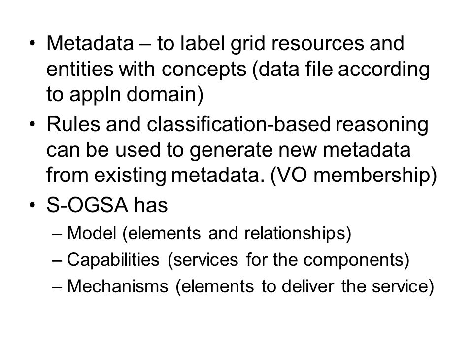 Metadata – to label grid resources and entities with concepts (data file according to appln domain) Rules and classification-based reasoning can be us