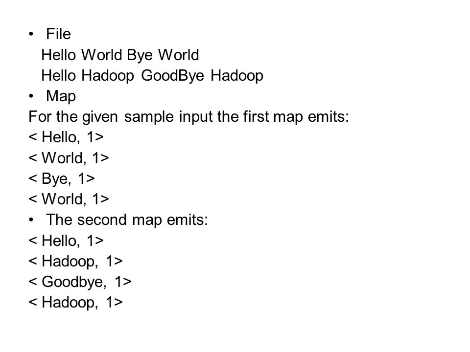 File Hello World Bye World Hello Hadoop GoodBye Hadoop Map For the given sample input the first map emits: The second map emits: