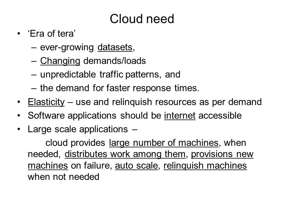 Cloud need 'Era of tera' –ever-growing datasets, –Changing demands/loads –unpredictable traffic patterns, and –the demand for faster response times. E