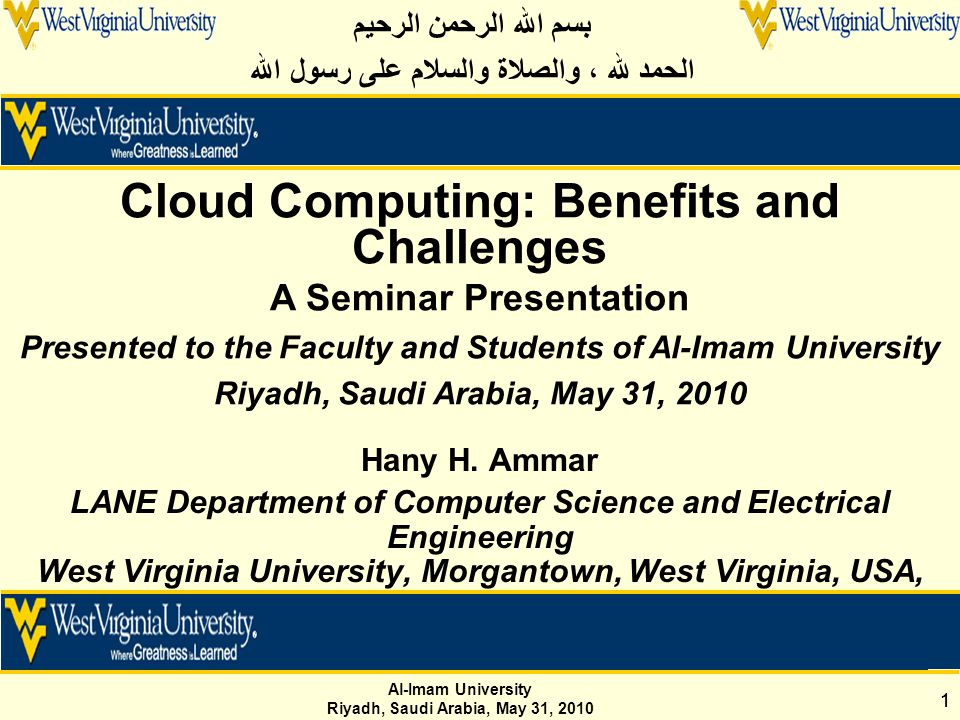 Al-Imam University Riyadh, Saudi Arabia, May 31, 2010 11 Hany H. Ammar LANE Department of Computer Science and Electrical Engineering West Virginia Un