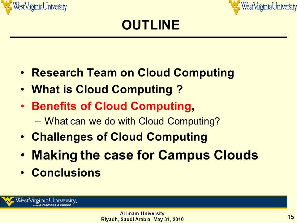Al-Imam University Riyadh, Saudi Arabia, May 31, 2010 15 OUTLINE Research Team on Cloud Computing What is Cloud Computing .