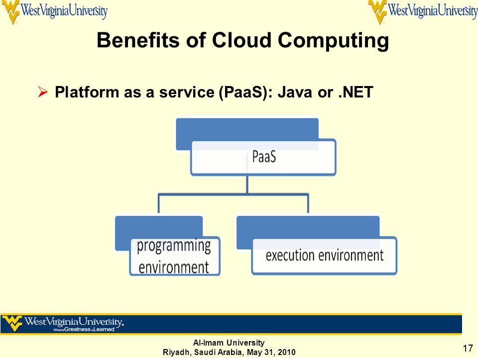 Al-Imam University Riyadh, Saudi Arabia, May 31, 2010 17 Benefits of Cloud Computing  Platform as a service (PaaS): Java or.NET
