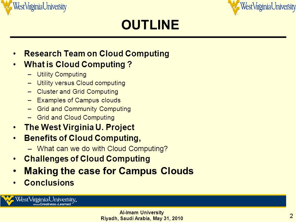 Al-Imam University Riyadh, Saudi Arabia, May 31, 2010 22 OUTLINE Research Team on Cloud Computing What is Cloud Computing ? –Utility Computing –Utilit