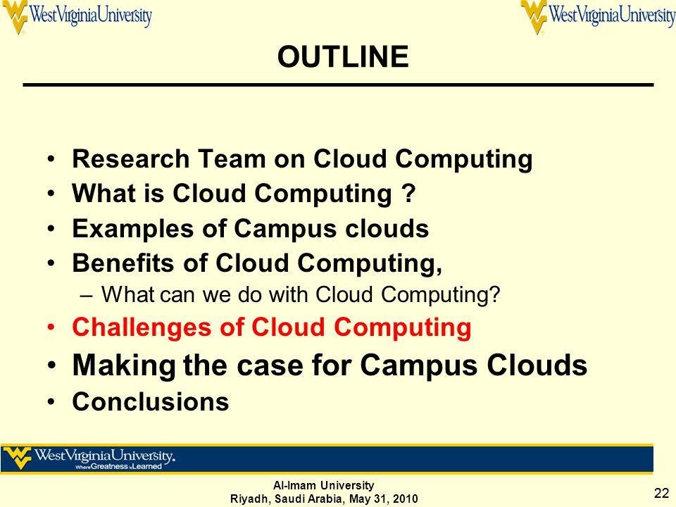 Al-Imam University Riyadh, Saudi Arabia, May 31, 2010 22 OUTLINE Research Team on Cloud Computing What is Cloud Computing .