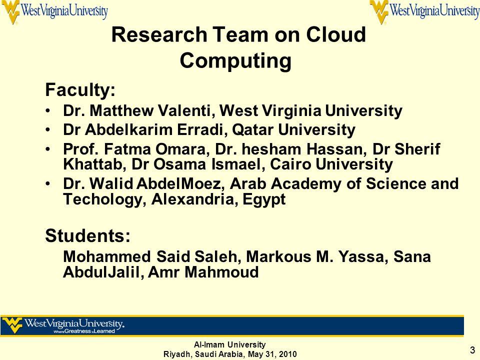 Al-Imam University Riyadh, Saudi Arabia, May 31, 2010 33 Research Team on Cloud Computing Faculty: Dr.
