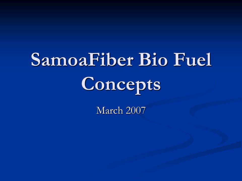 SamoaFiber Bio Fuel Concepts March 2007