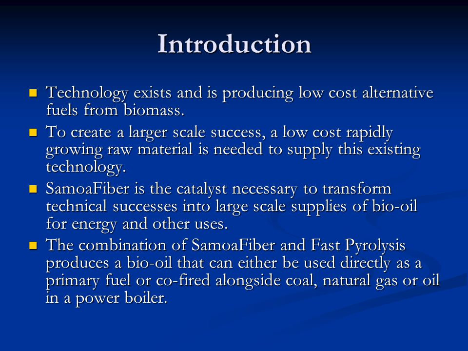 Introduction Technology exists and is producing low cost alternative fuels from biomass.