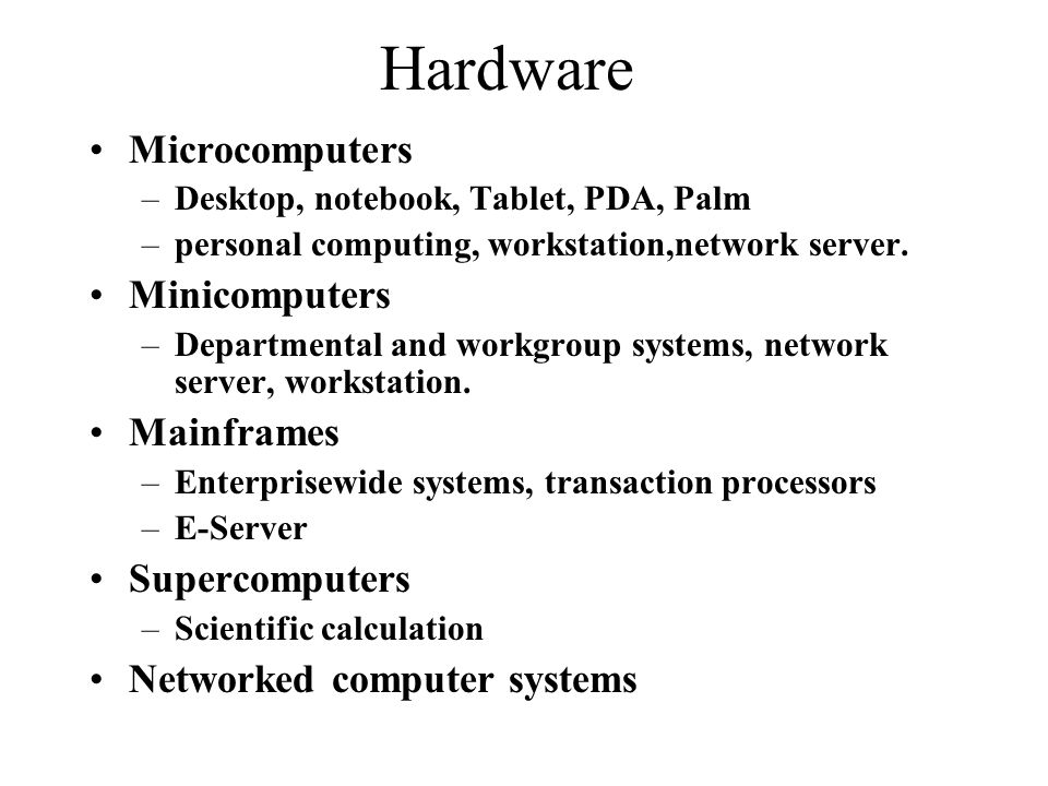 Hardware Microcomputers –Desktop, notebook, Tablet, PDA, Palm –personal computing, workstation,network server.