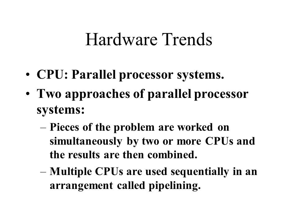 Hardware Trends CPU: Parallel processor systems.