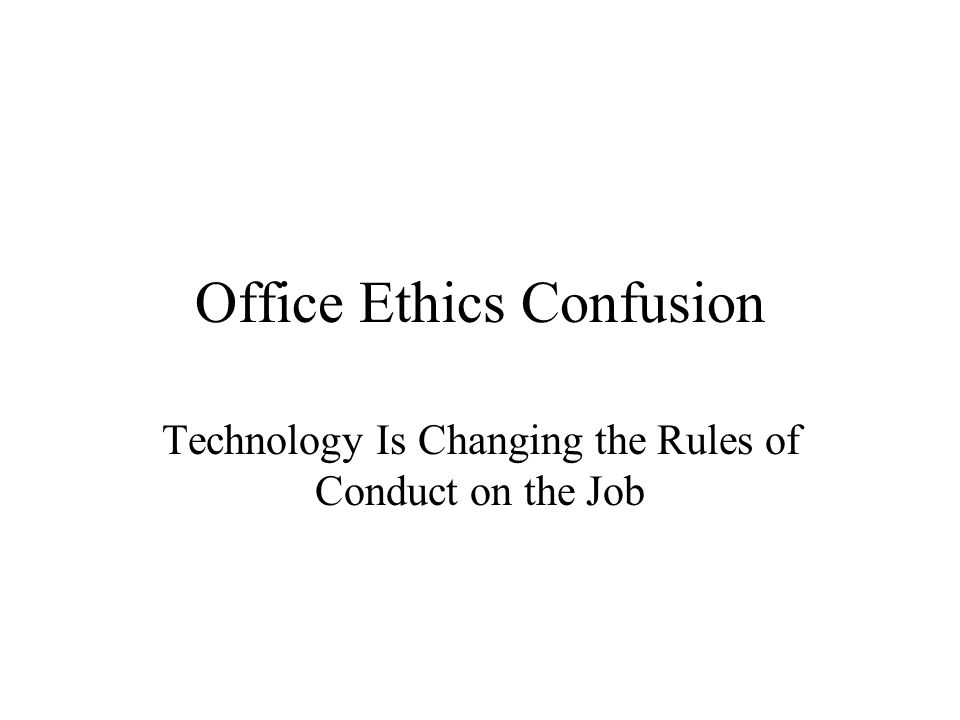 Office Ethics Confusion Technology Is Changing the Rules of Conduct on the Job