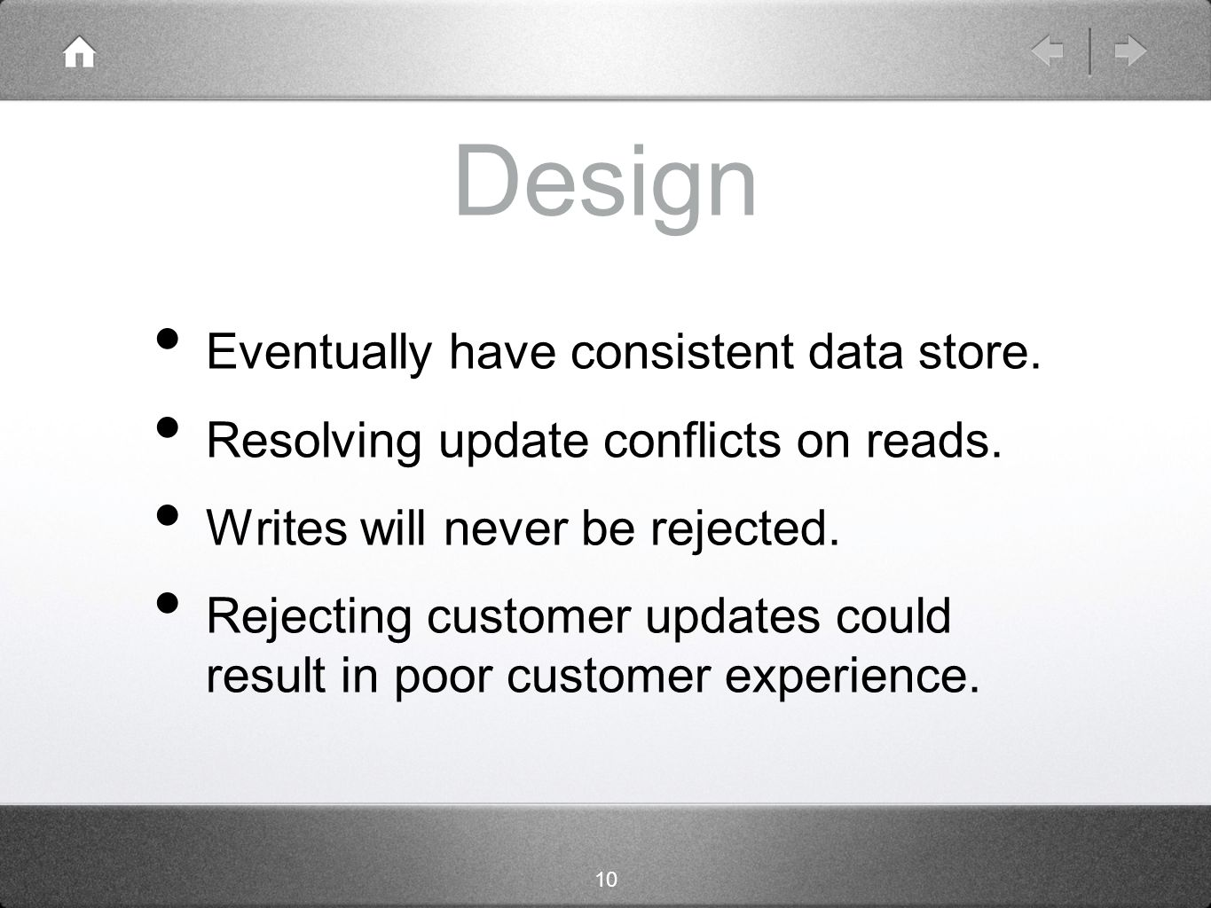 10 Design Eventually have consistent data store. Resolving update conflicts on reads.