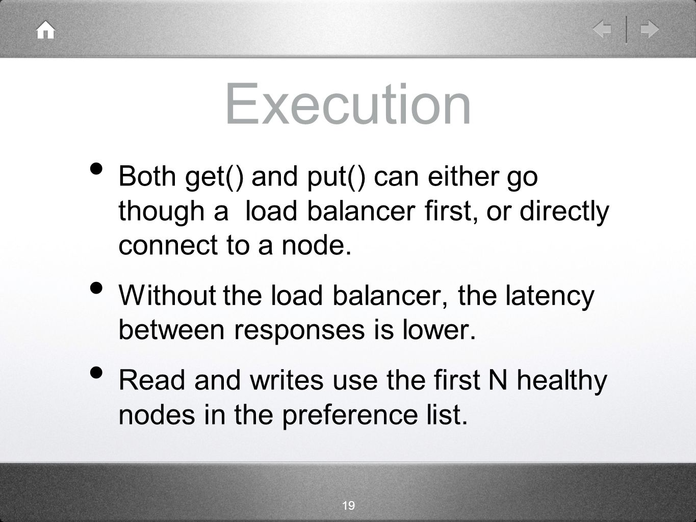 19 Execution Both get() and put() can either go though a load balancer first, or directly connect to a node.