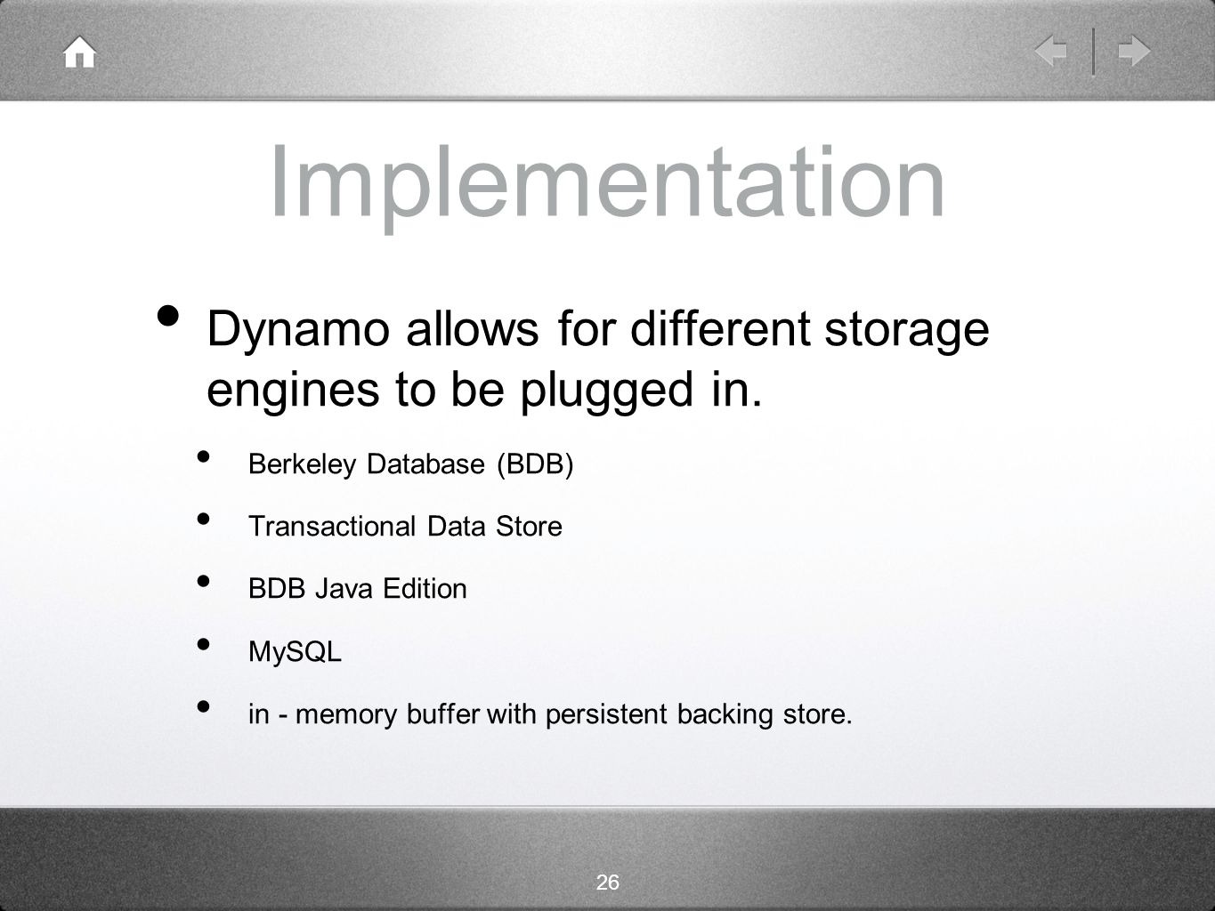 26 Implementation Dynamo allows for different storage engines to be plugged in.