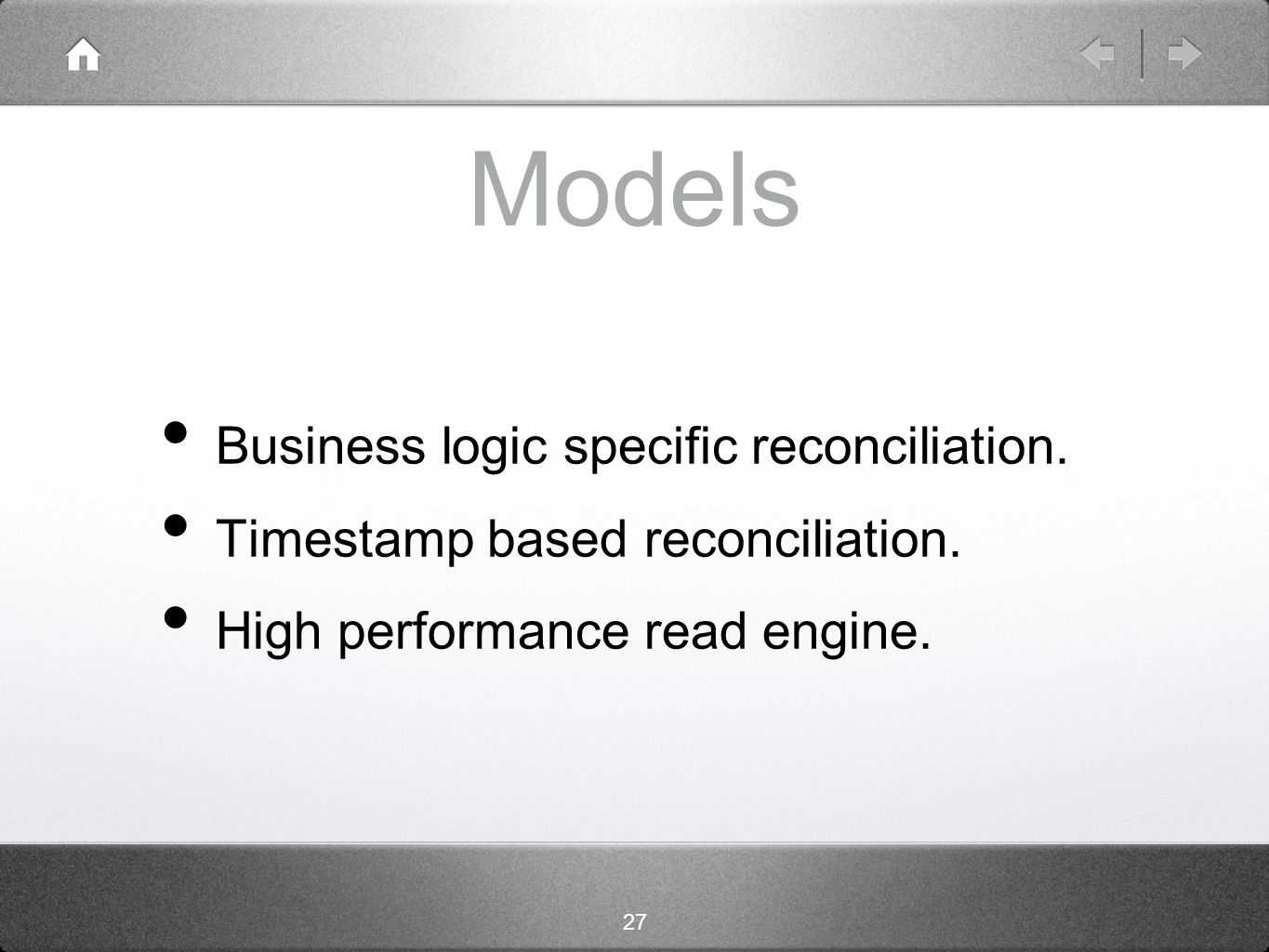 27 Models Business logic specific reconciliation. Timestamp based reconciliation.