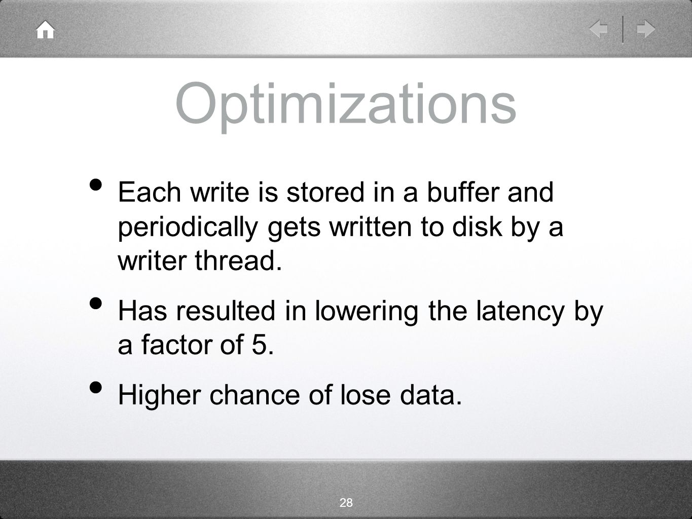 28 Optimizations Each write is stored in a buffer and periodically gets written to disk by a writer thread.