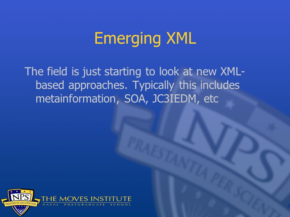Emerging XML The field is just starting to look at new XML- based approaches.