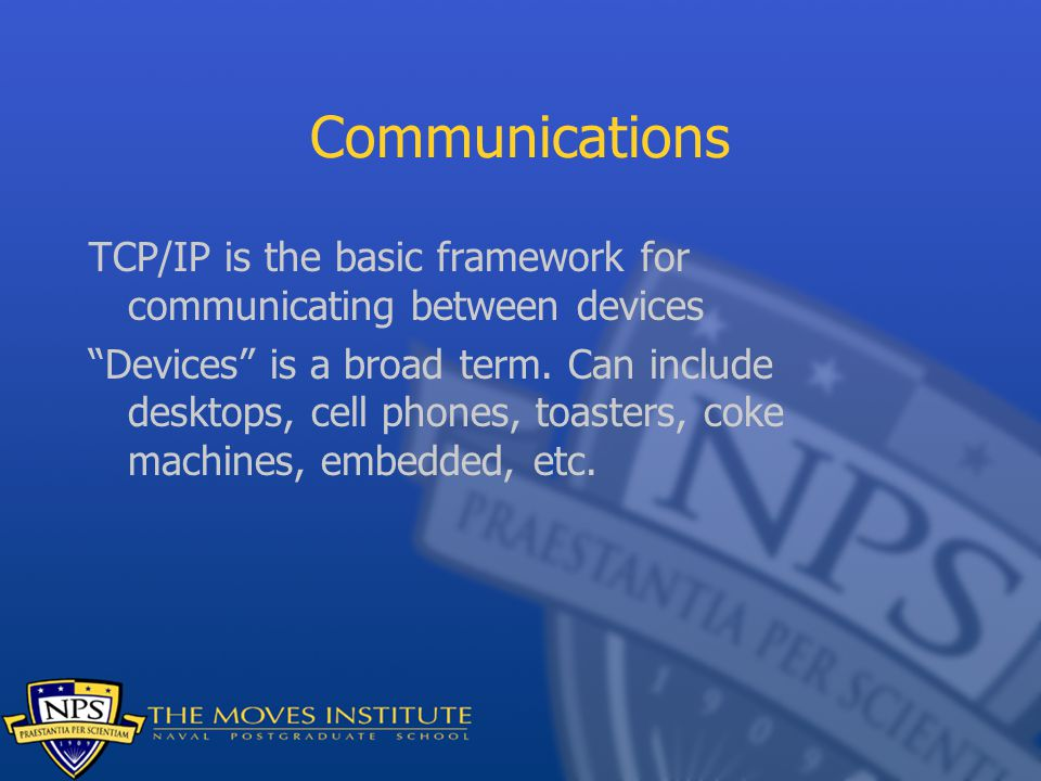 Communications TCP/IP is the basic framework for communicating between devices Devices is a broad term.