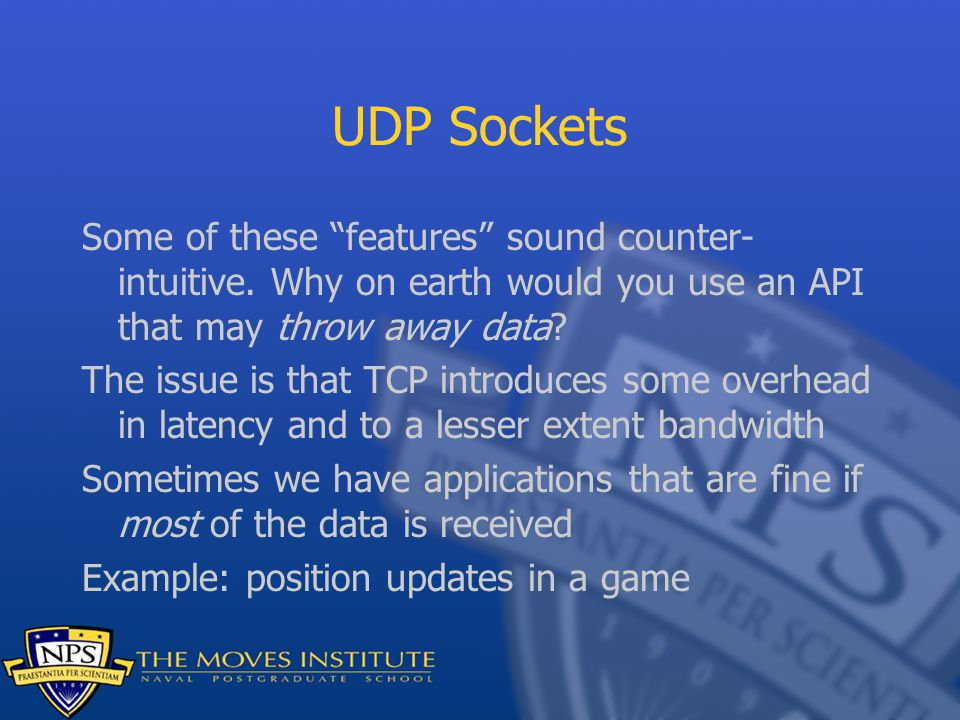 UDP Sockets Some of these features sound counter- intuitive.