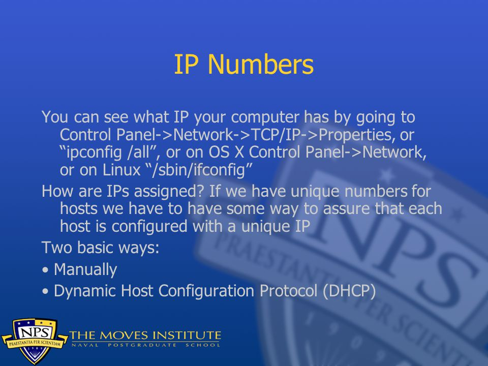"""IP Numbers You can see what IP your computer has by going to Control Panel->Network->TCP/IP->Properties, or """"ipconfig /all"""", or on OS X Control Panel-"""