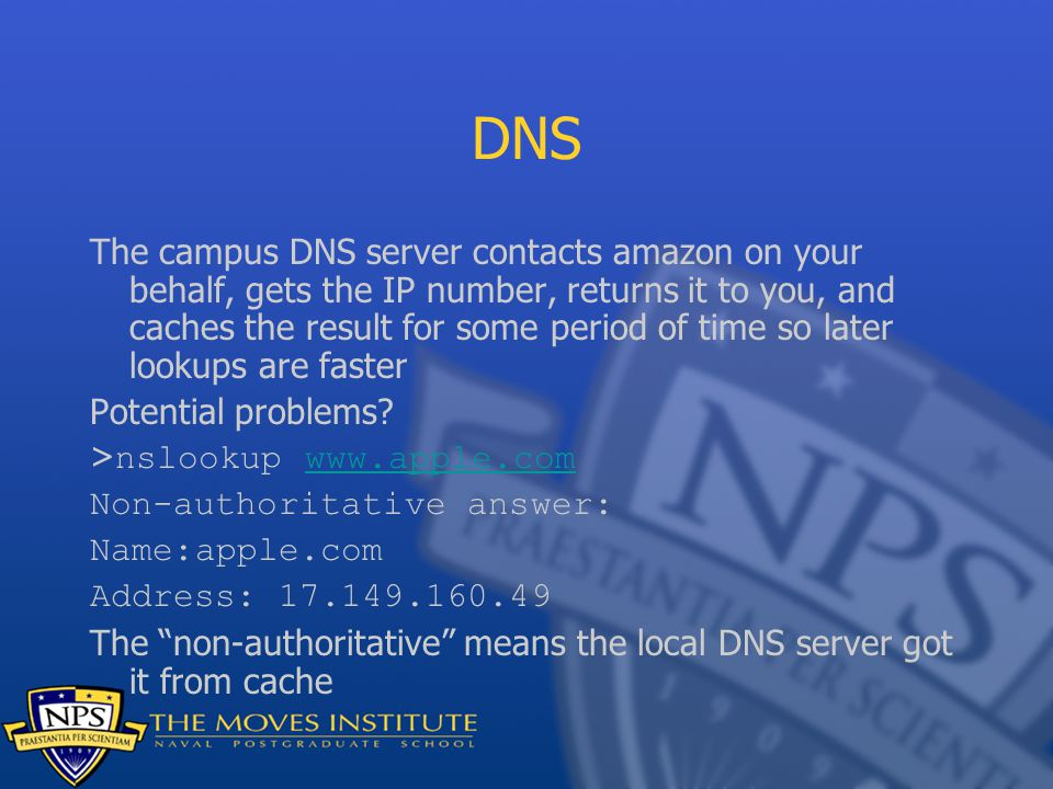 DNS The campus DNS server contacts amazon on your behalf, gets the IP number, returns it to you, and caches the result for some period of time so later lookups are faster Potential problems.