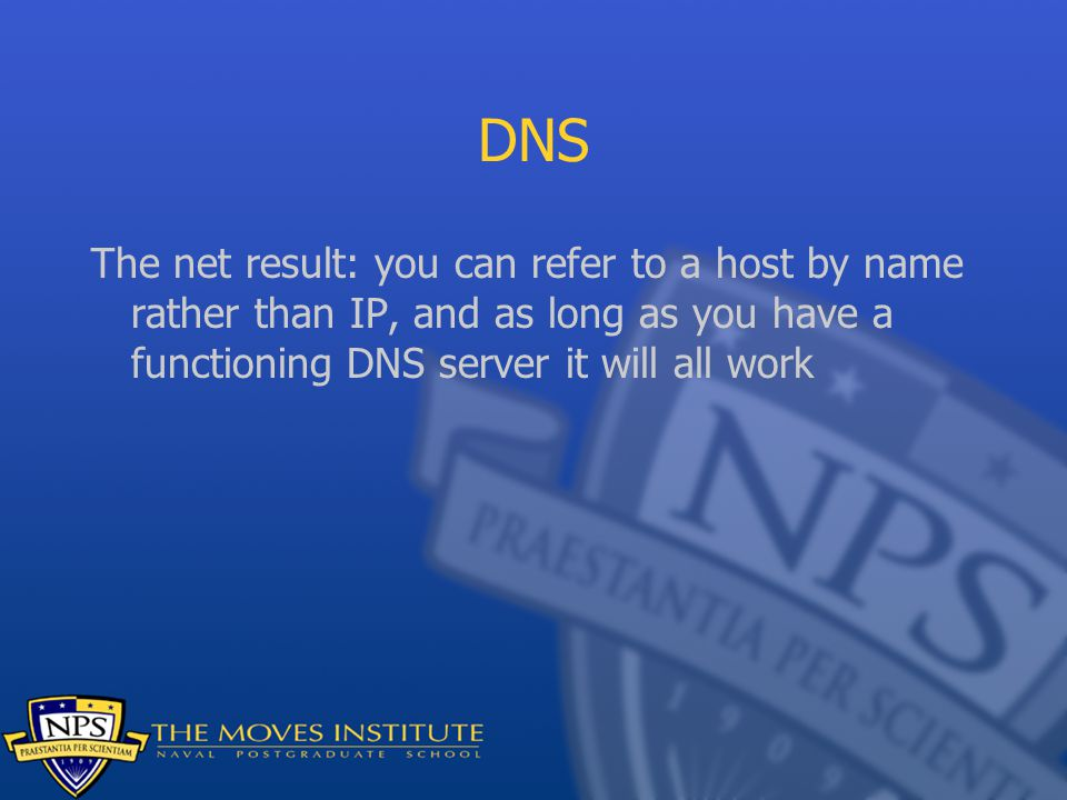 DNS The net result: you can refer to a host by name rather than IP, and as long as you have a functioning DNS server it will all work