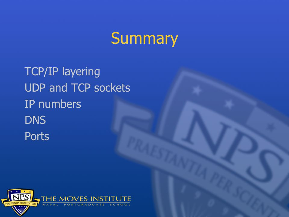 Summary TCP/IP layering UDP and TCP sockets IP numbers DNS Ports
