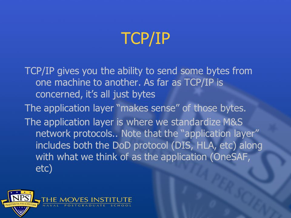 TCP/IP TCP/IP gives you the ability to send some bytes from one machine to another.