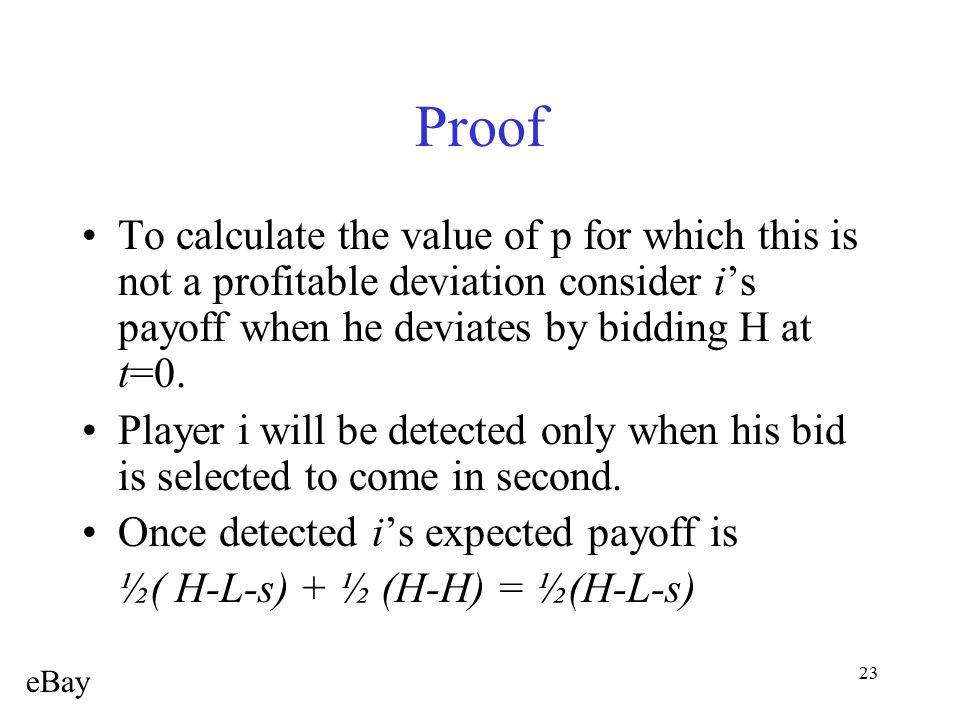23 Proof To calculate the value of p for which this is not a profitable deviation consider i's payoff when he deviates by bidding H at t=0. Player i w