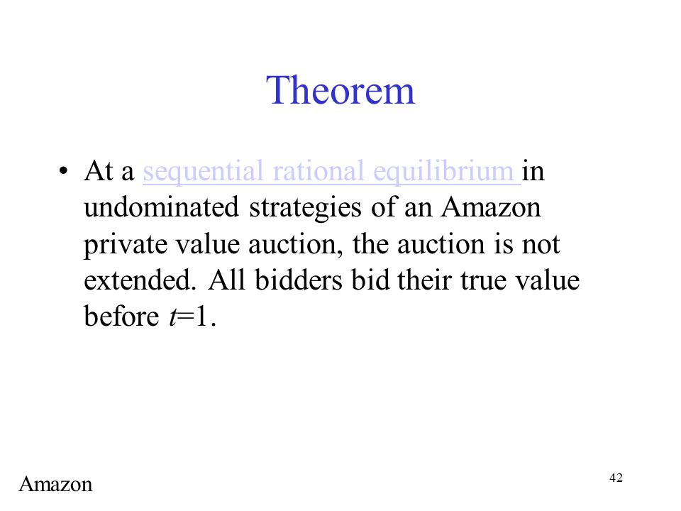 42 Theorem At a sequential rational equilibrium in undominated strategies of an Amazon private value auction, the auction is not extended. All bidders