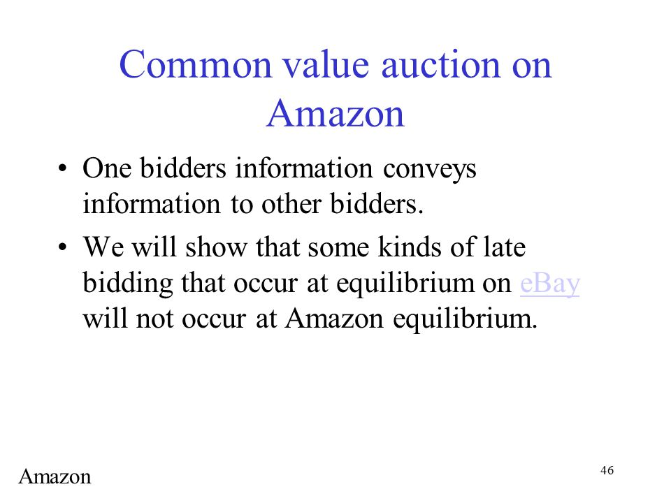 46 Common value auction on Amazon One bidders information conveys information to other bidders. We will show that some kinds of late bidding that occu