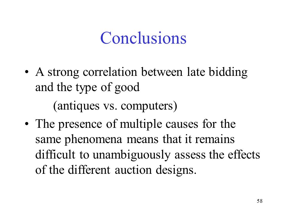 58 Conclusions A strong correlation between late bidding and the type of good (antiques vs. computers) The presence of multiple causes for the same ph