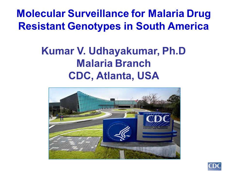 Molecular Surveillance for Malaria Drug Resistant Genotypes in South America Kumar V.