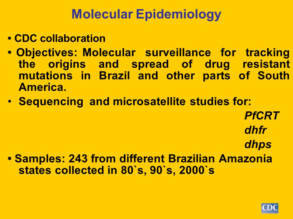 Molecular Epidemiology CDC collaboration Objectives: Molecular surveillance for tracking the origins and spread of drug resistant mutations in Brazil and other parts of South America.