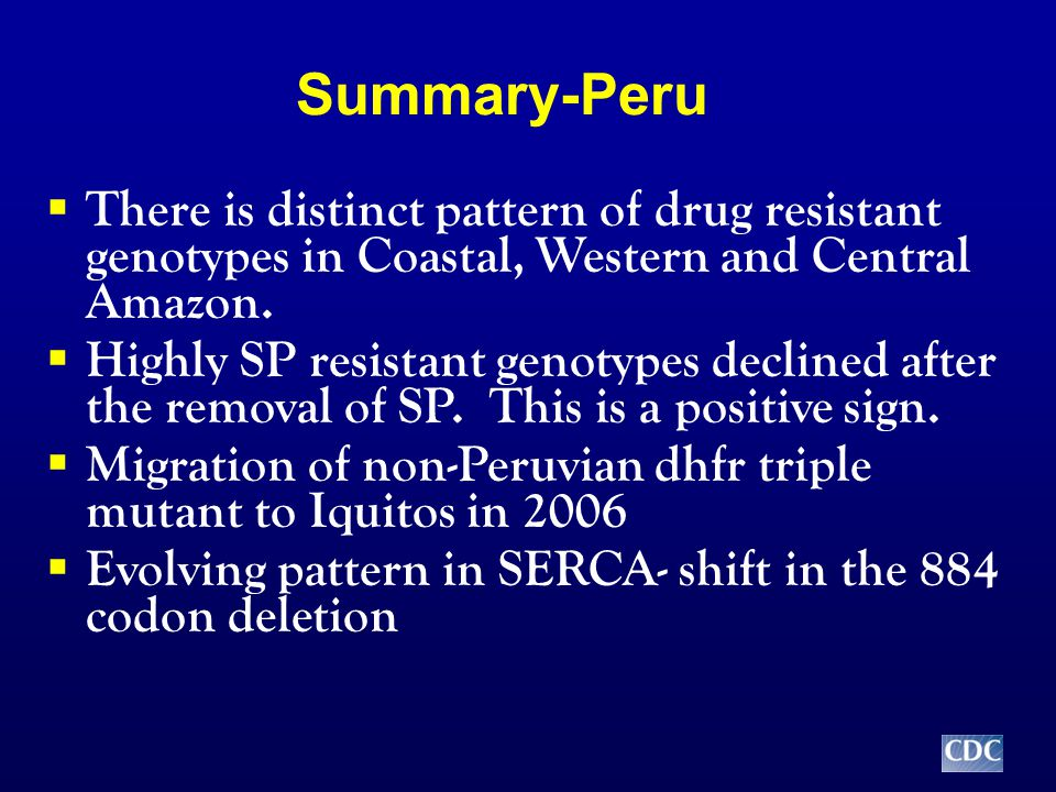 Summary-Peru  There is distinct pattern of drug resistant genotypes in Coastal, Western and Central Amazon.