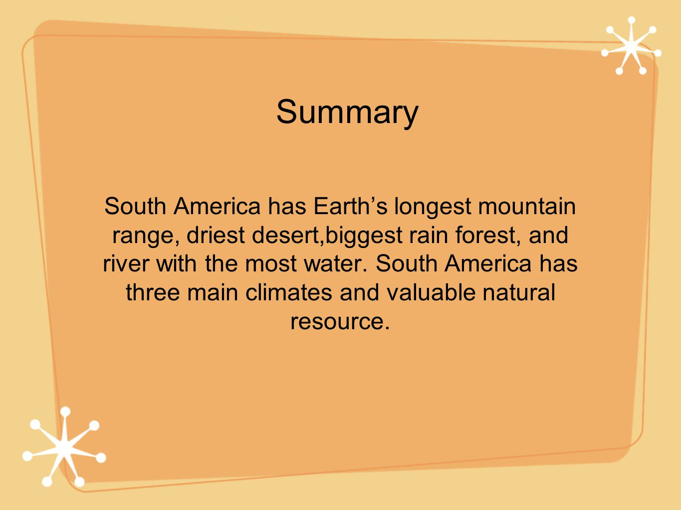 South America has Earth's longest mountain range, driest desert,biggest rain forest, and river with the most water.