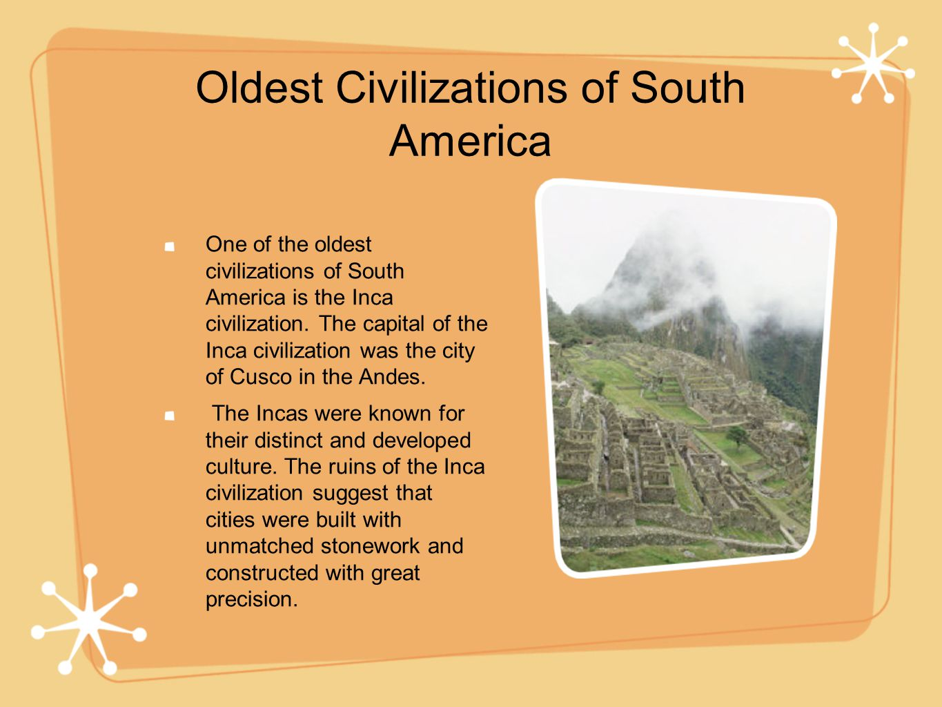 Of the three Native civilizations found in South America (Mayas, Incas, and Aztecs), the Incas were the least warlike.