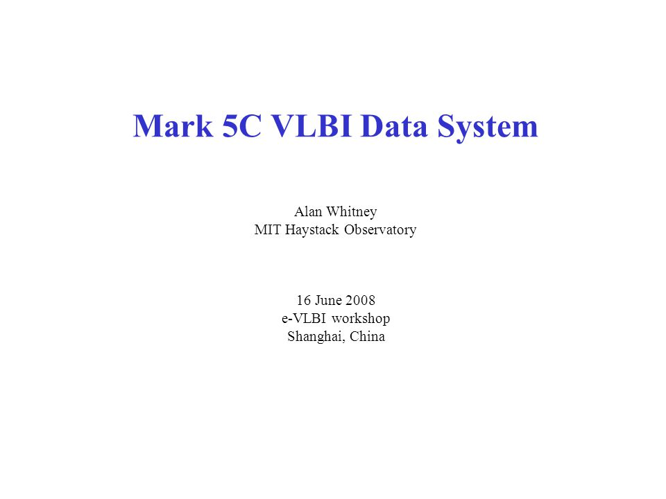 Mark 5C Specification Mark 5C specification developed jointly by Haystack & NRAO; distributed to community in early 2007 for comment –4096 Mbps max data rate to two standard Mark 5 disk modules –10GigE data interface –Basically a dumb packet recorder (accepts OSI Layer 2 or higher) –Data source responsible for data formatting –Spec available as Mark 5 memo #57/VLBA memo #12 Mark 5C data-format spec was also been distributed to community –Supports an arbitrary # of frequency channels; single freq-chan/packet (i.e.