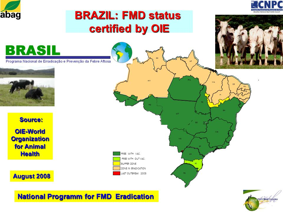 BRAZIL: FMD status certified by OIE Source: Source: OIE-World Organization for Animal Health FREE WITH OUT VAC.